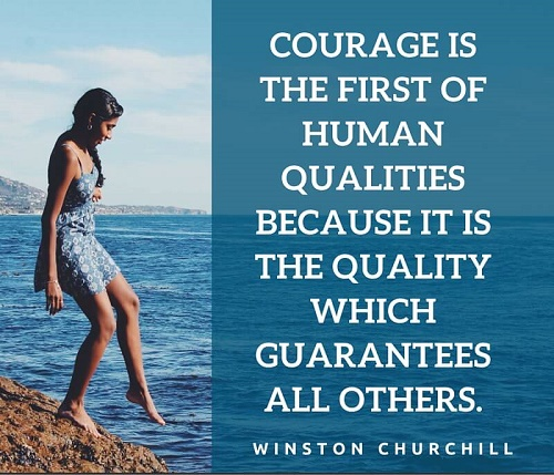 Courage is the first of human qualities because it is the quality which guarantees all others.jpg