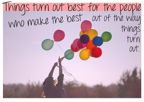 Things turn out best for those who make the best of the way things turn out.jpg