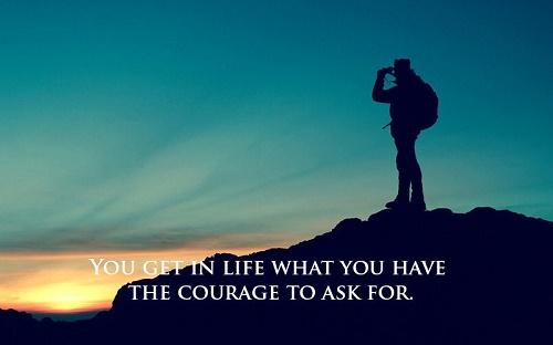 You-get-in-life-what-you-have-the-courage-to-ask-for.jpg
